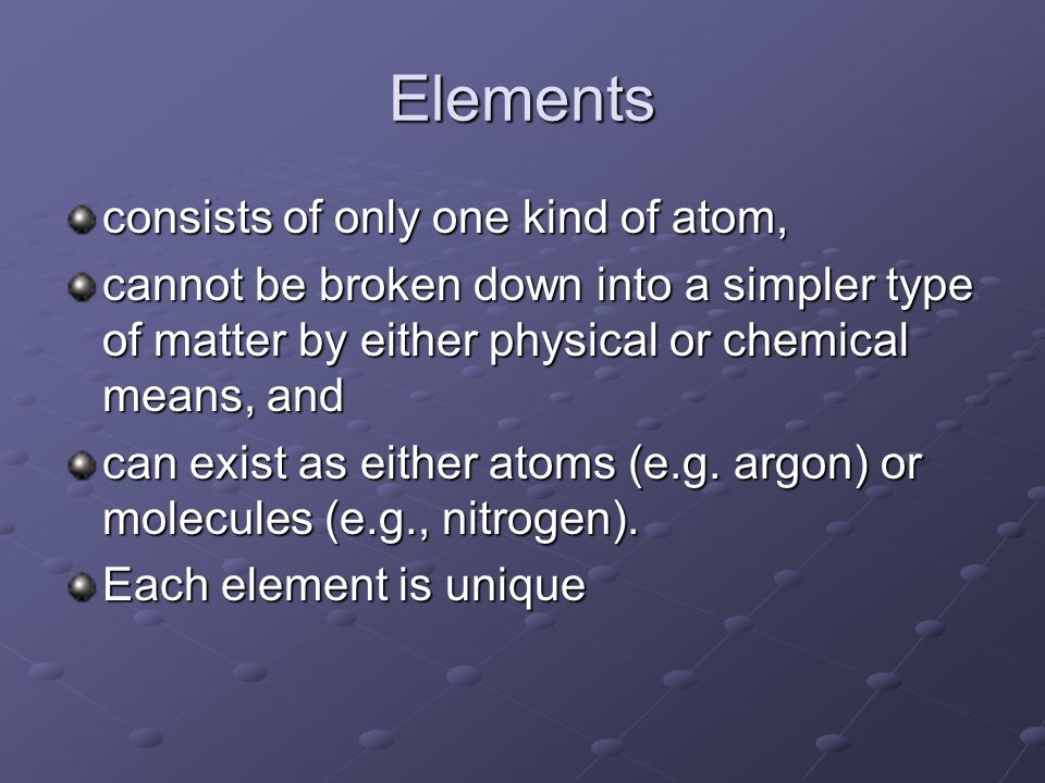 Elements consists of only one kind of atom,