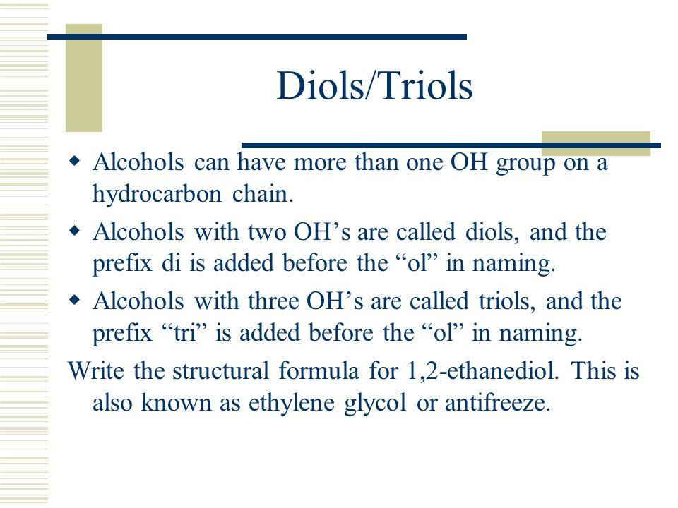 Diols/Triols Alcohols can have more than one OH group on a hydrocarbon chain.
