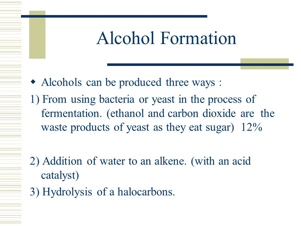 Alcohol Formation Alcohols can be produced three ways :