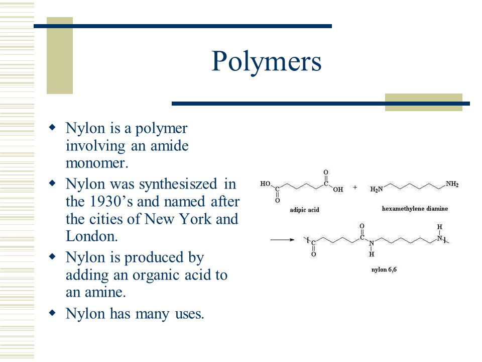 Polymers Nylon is a polymer involving an amide monomer.