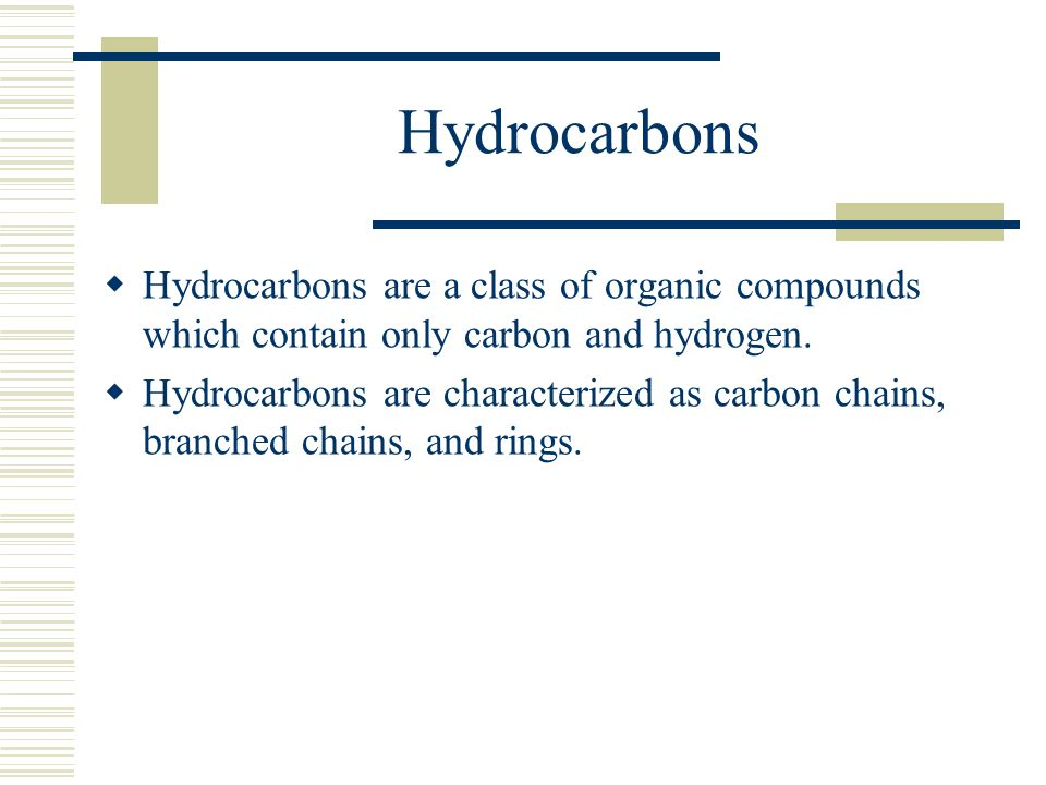 Hydrocarbons Hydrocarbons are a class of organic compounds which contain only carbon and hydrogen.