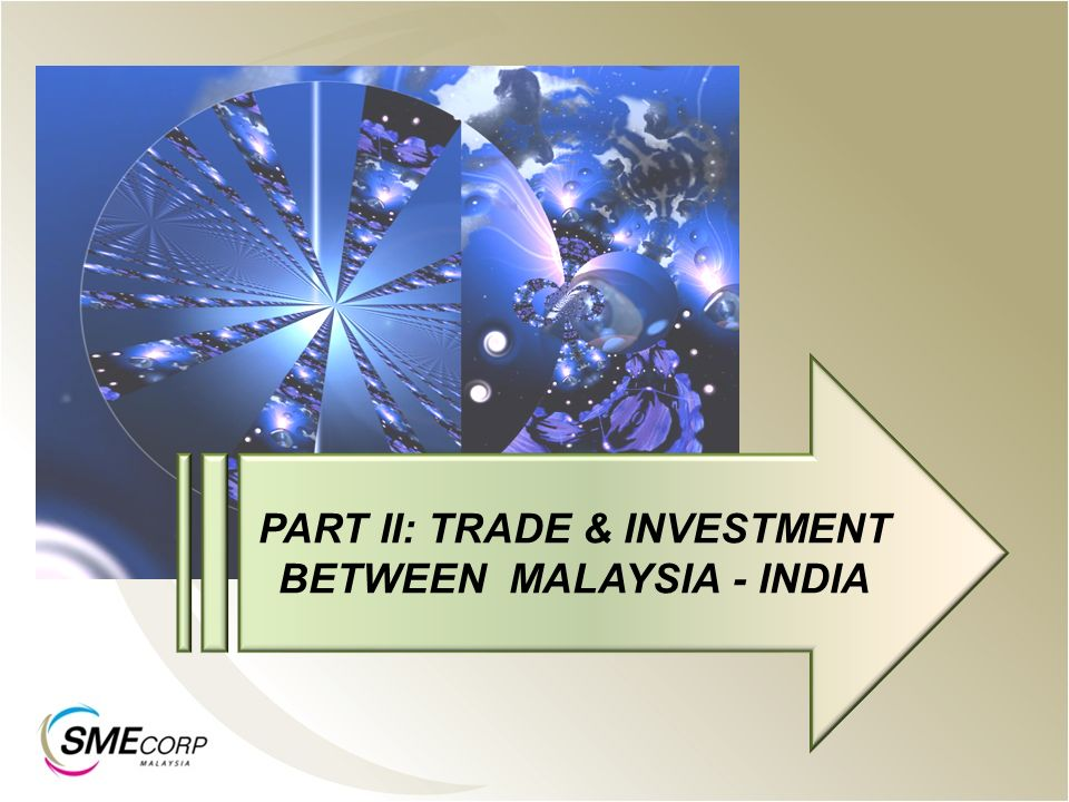 PART II: TRADE & INVESTMENT BETWEEN MALAYSIA - INDIA