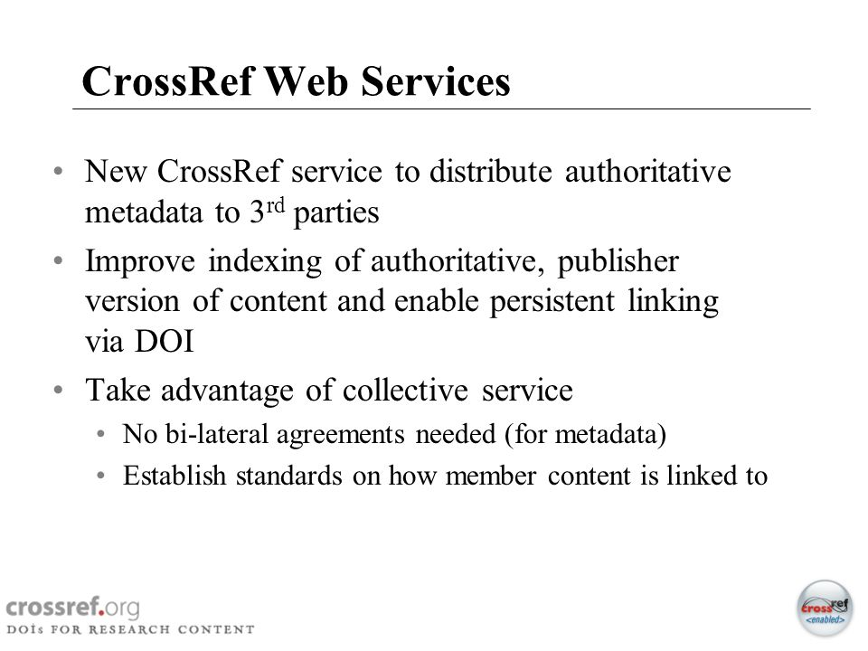CrossRef Web Services New CrossRef service to distribute authoritative metadata to 3rd parties.