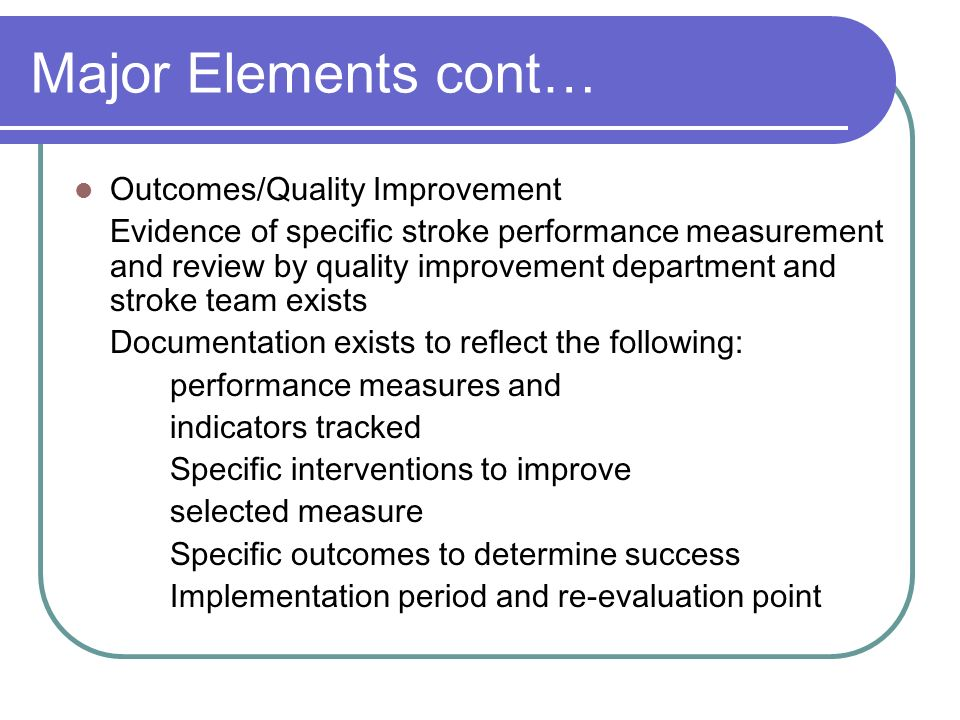 Major Elements cont… Outcomes/Quality Improvement