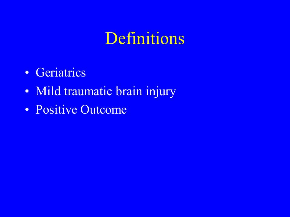 Definitions Geriatrics Mild traumatic brain injury Positive Outcome