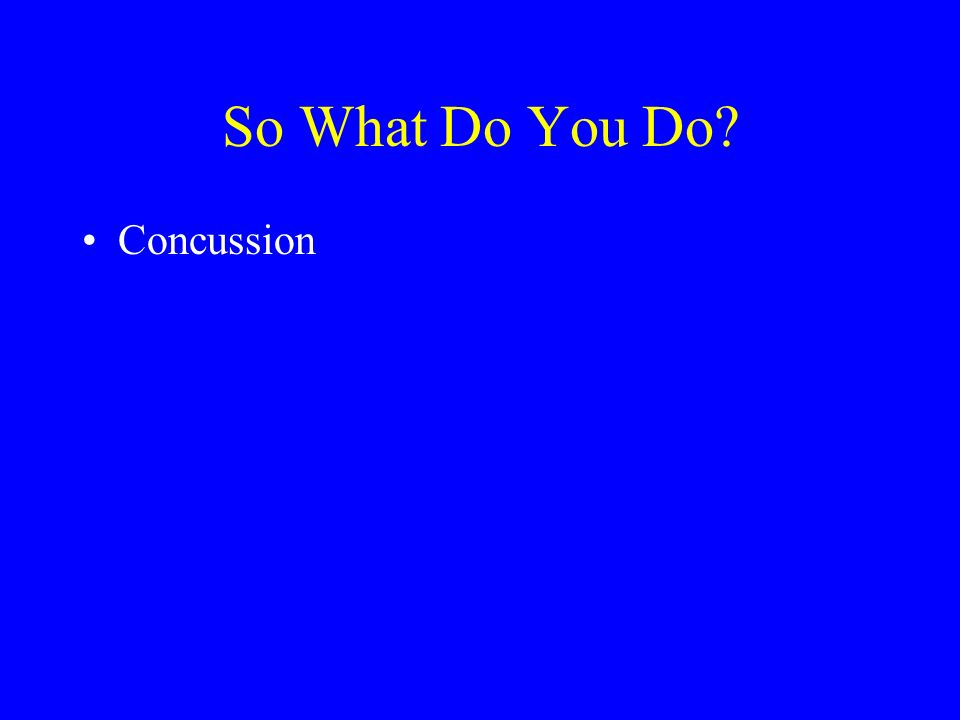 So What Do You Do Concussion