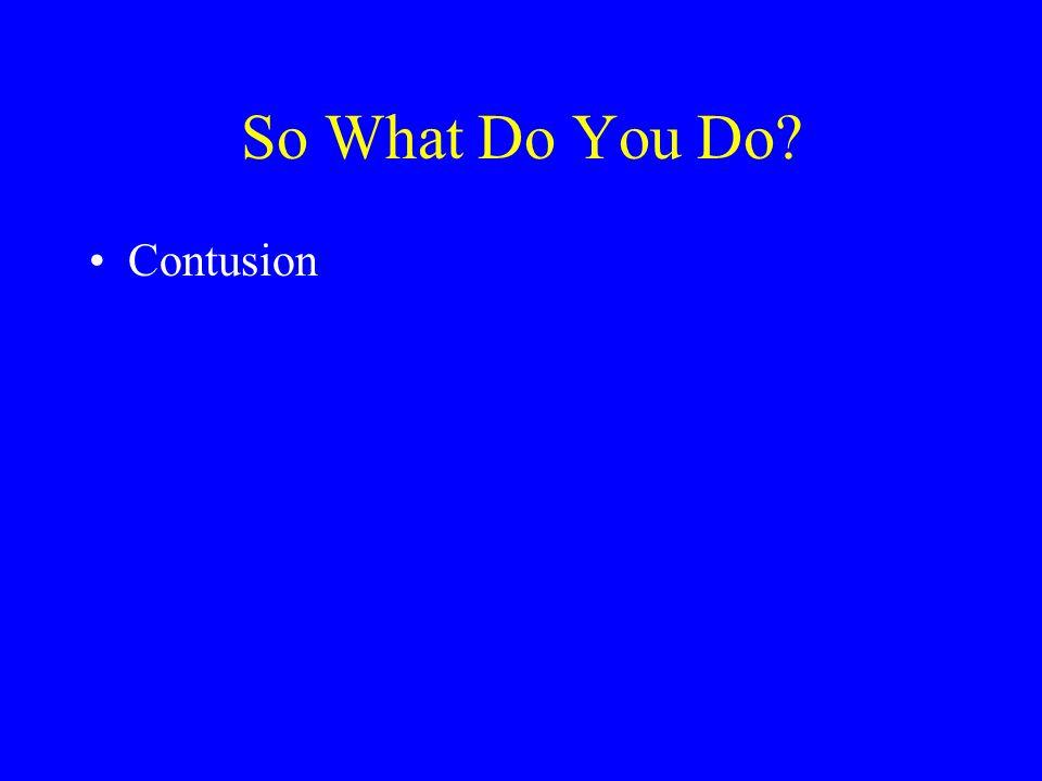 So What Do You Do Contusion