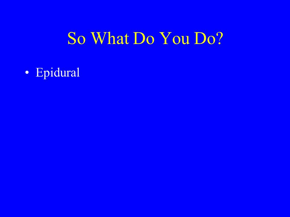 So What Do You Do Epidural