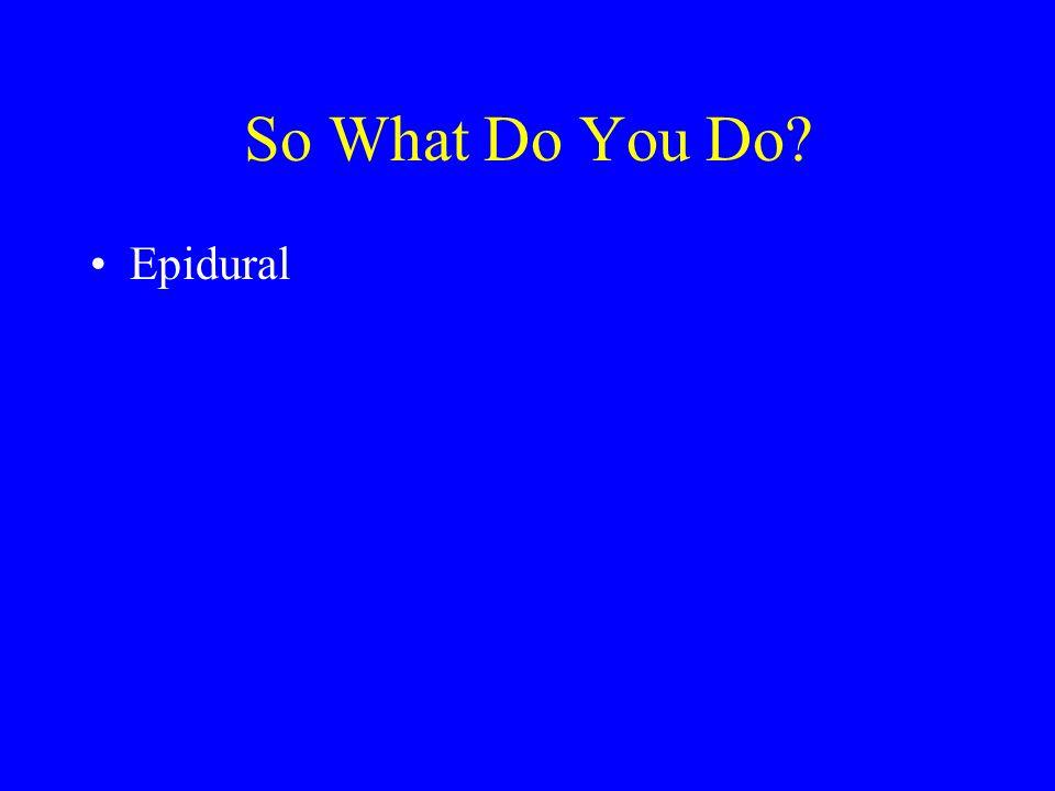 So What Do You Do Epidural