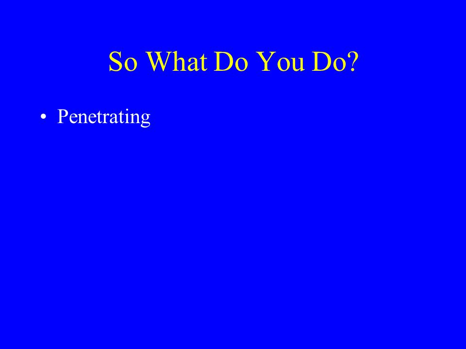 So What Do You Do Penetrating