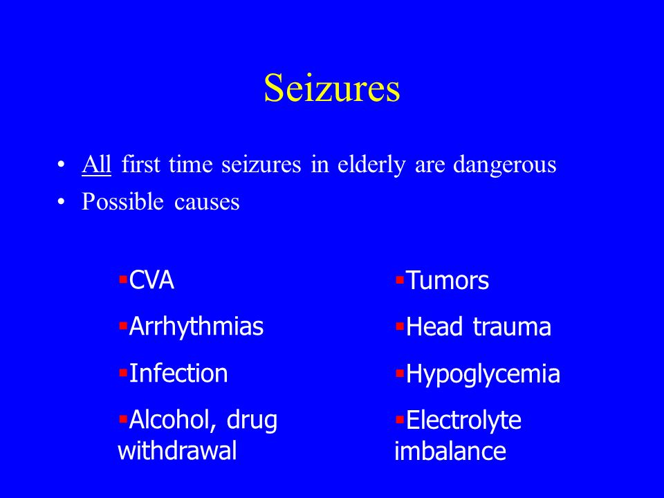 Seizures All first time seizures in elderly are dangerous