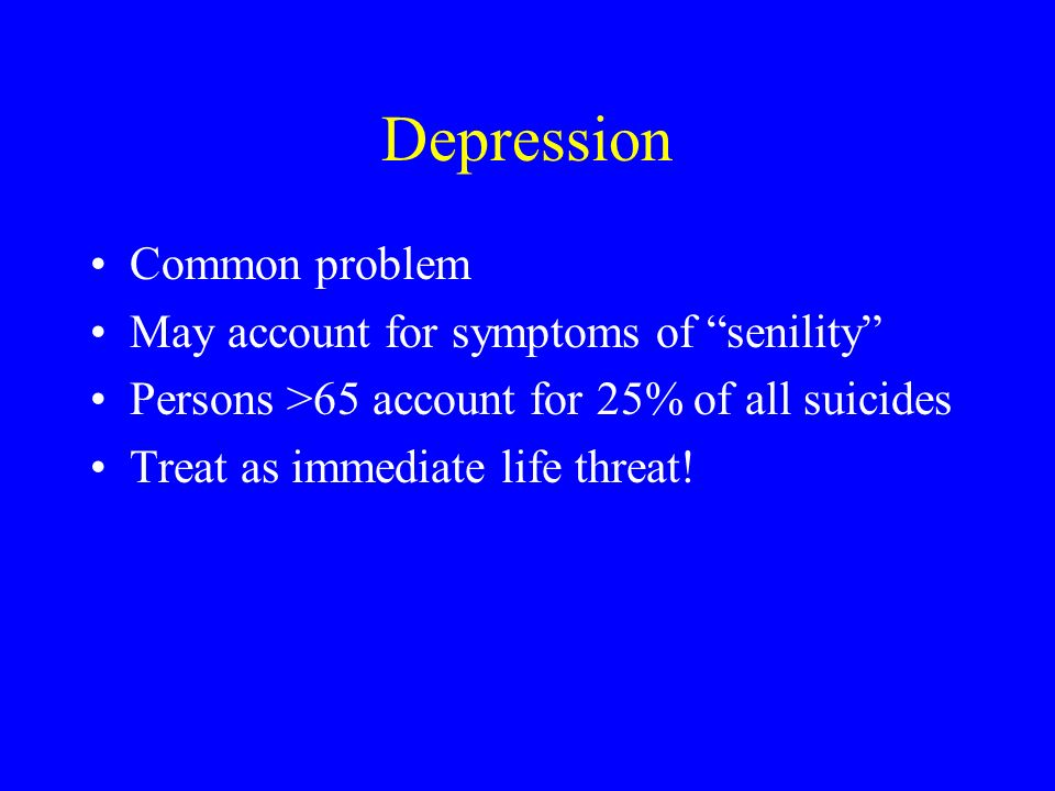 Depression Common problem May account for symptoms of senility