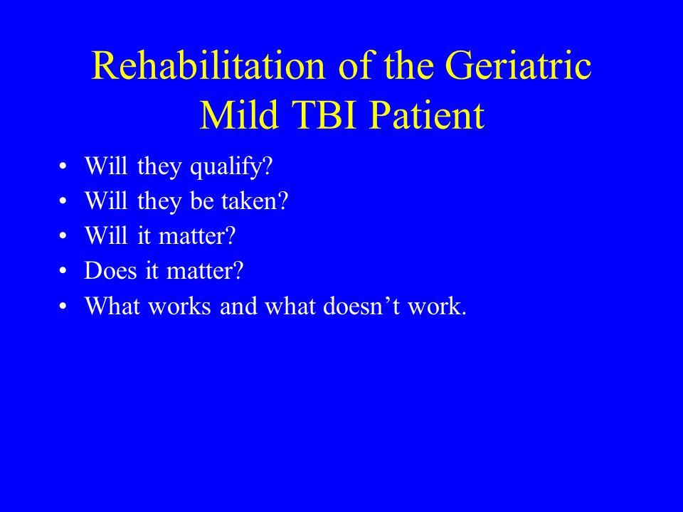 Rehabilitation of the Geriatric Mild TBI Patient