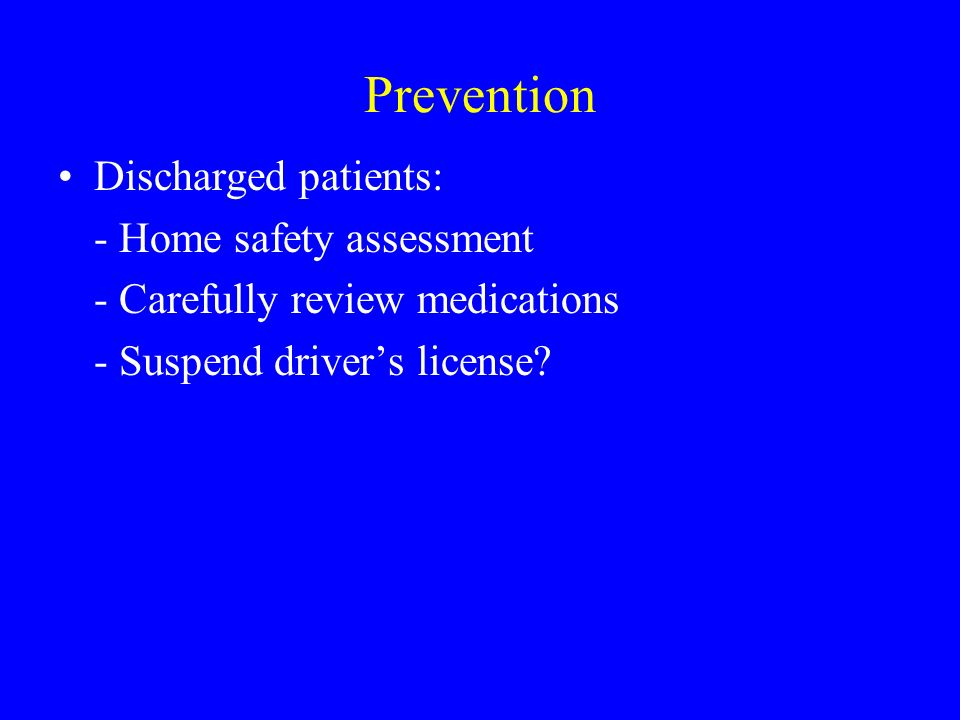 Prevention Discharged patients: - Home safety assessment