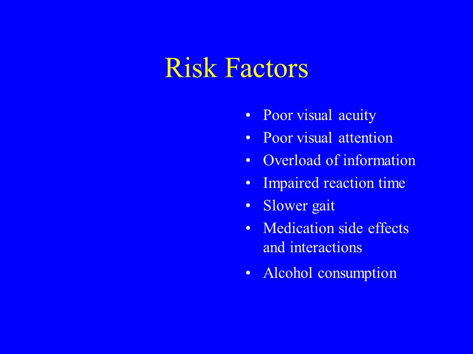 Risk Factors Poor visual acuity Poor visual attention