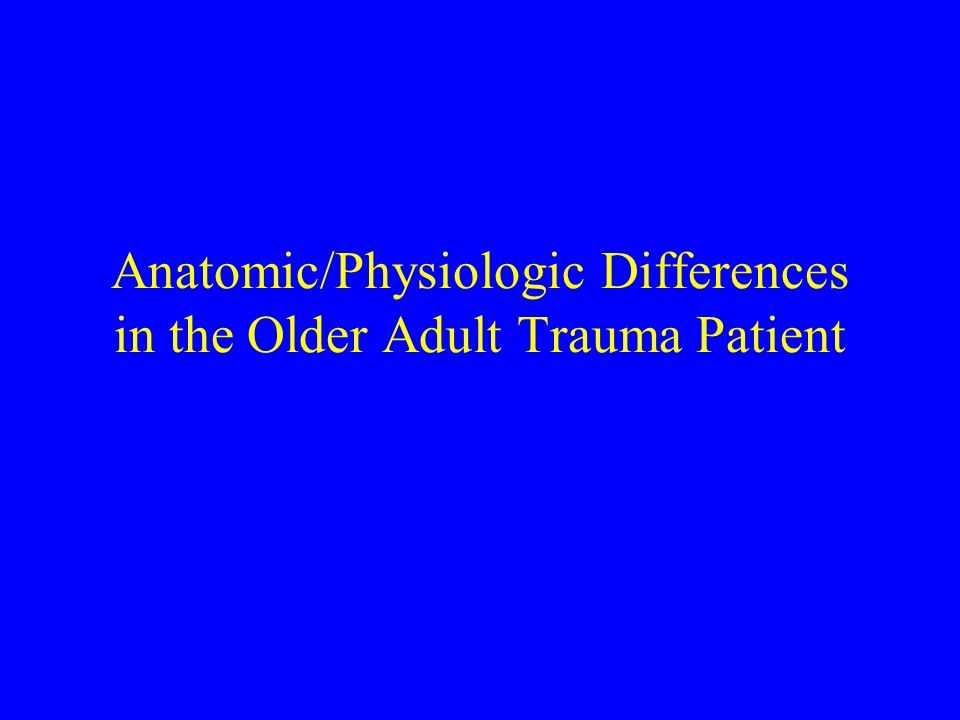 Anatomic/Physiologic Differences in the Older Adult Trauma Patient