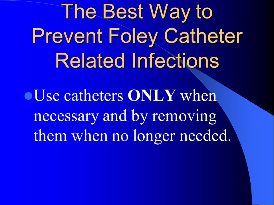 The Best Way to Prevent Foley Catheter Related Infections