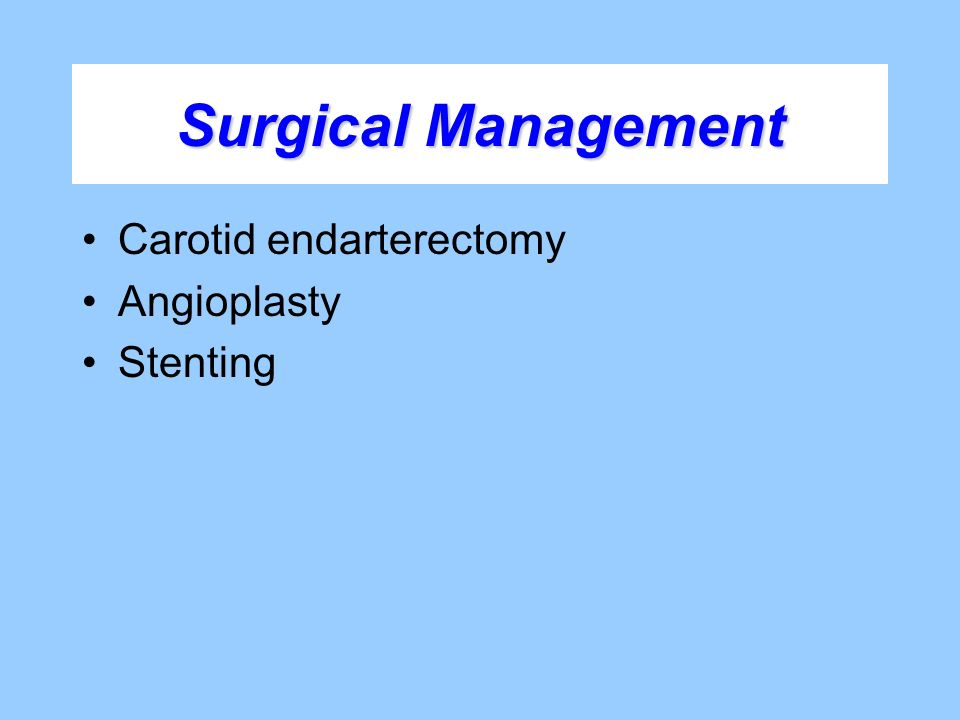 Surgical Management Carotid endarterectomy Angioplasty Stenting