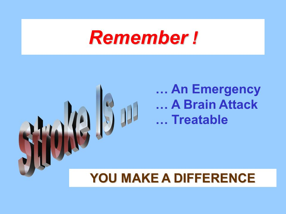 Stroke Is ... Remember ! … An Emergency … A Brain Attack … Treatable