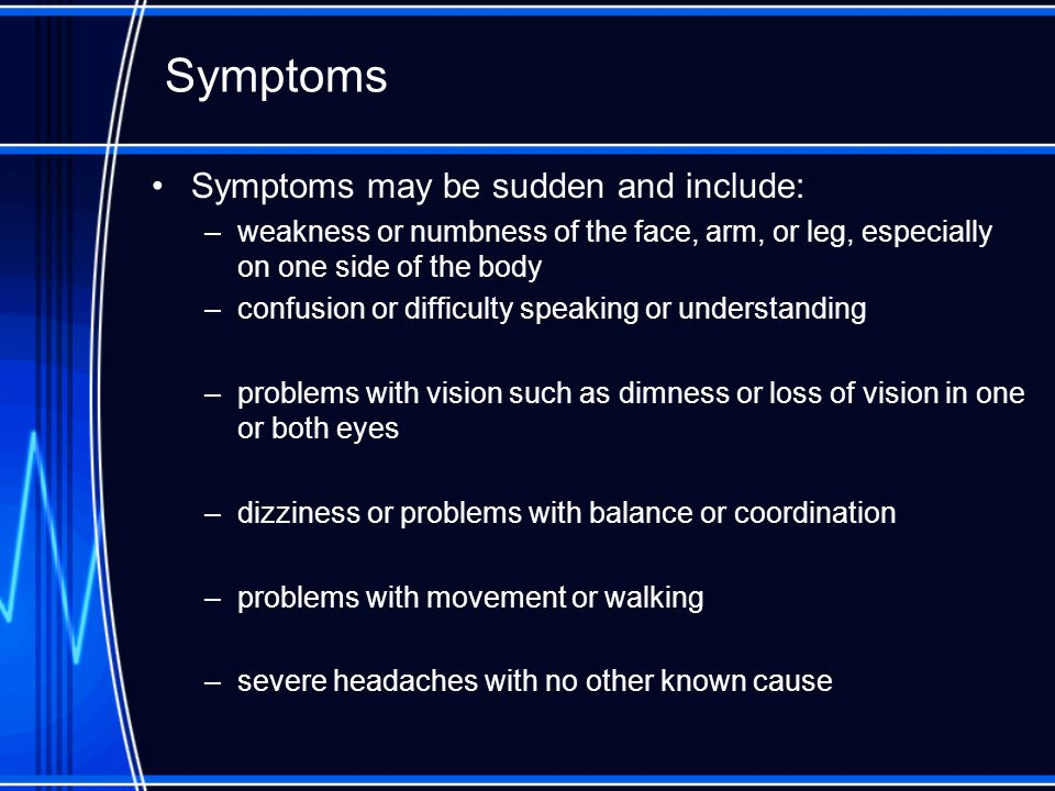 Symptoms Symptoms may be sudden and include: