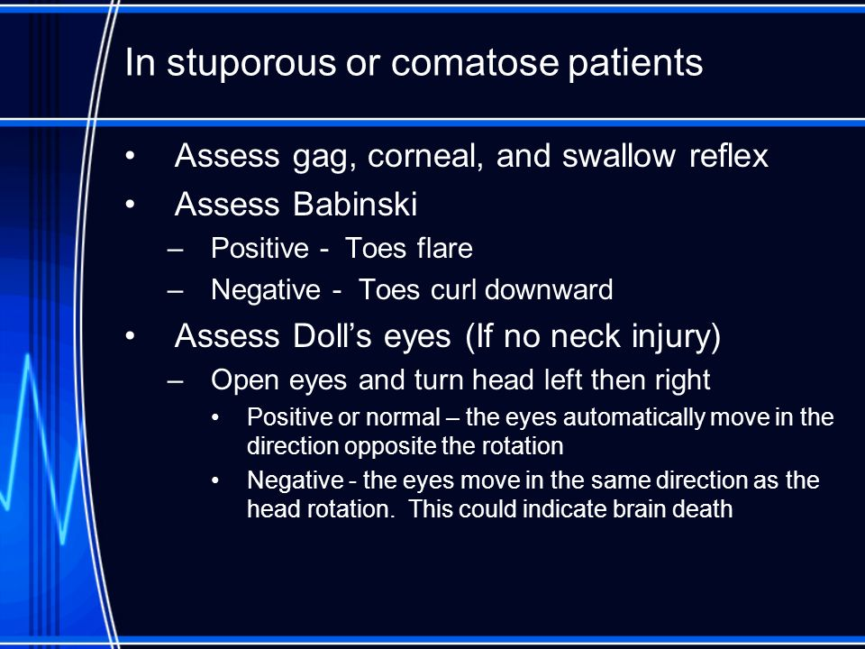 In stuporous or comatose patients