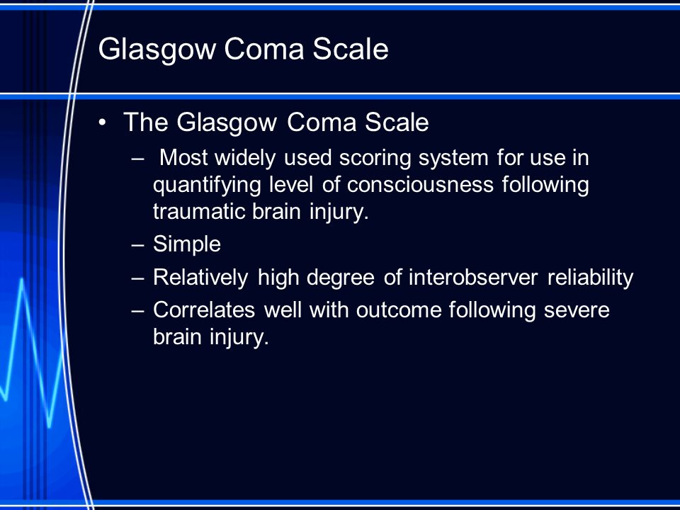 Glasgow Coma Scale The Glasgow Coma Scale