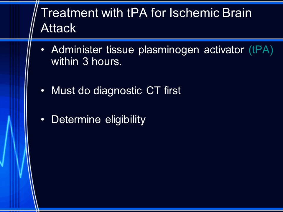 Treatment with tPA for Ischemic Brain Attack