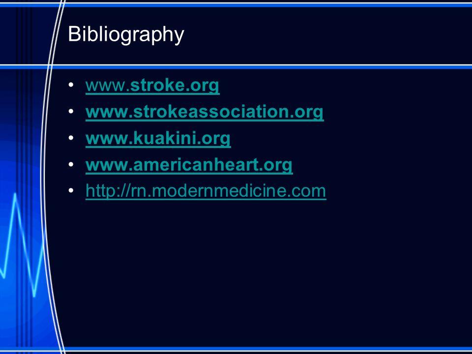 Bibliography www.stroke.org www.strokeassociation.org www.kuakini.org