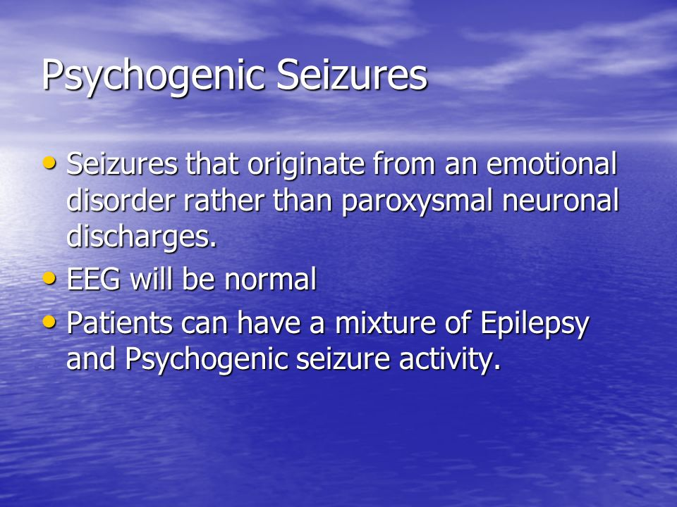 Psychogenic Seizures Seizures that originate from an emotional disorder rather than paroxysmal neuronal discharges.