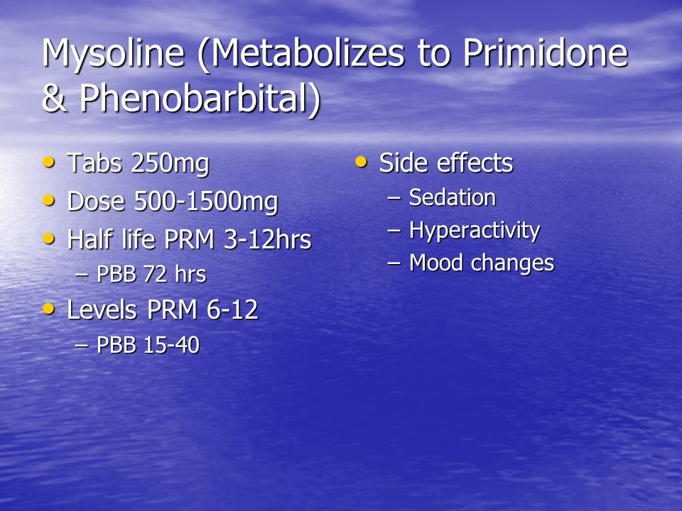 Mysoline (Metabolizes to Primidone & Phenobarbital)