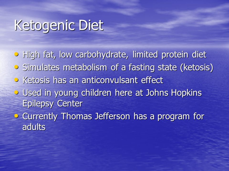 Ketogenic Diet High fat, low carbohydrate, limited protein diet
