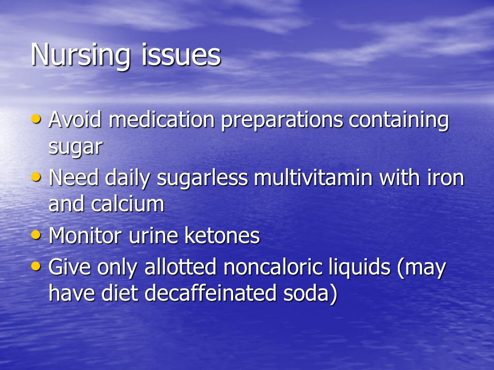 Nursing issues Avoid medication preparations containing sugar