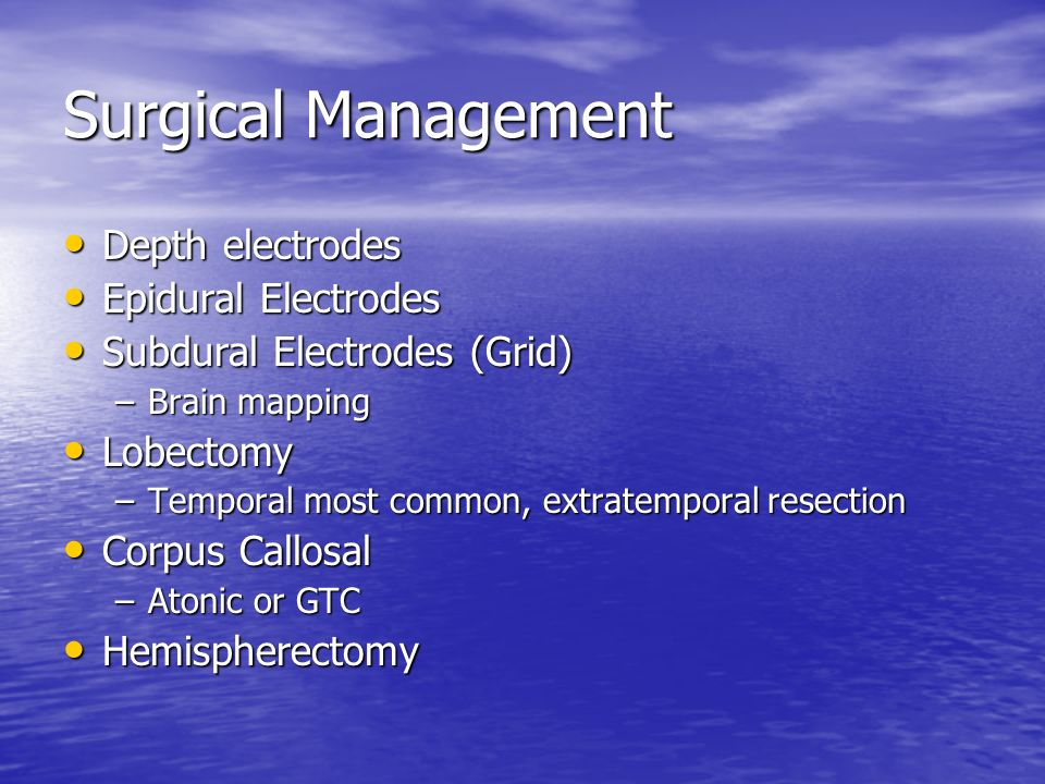 Surgical Management Depth electrodes Epidural Electrodes