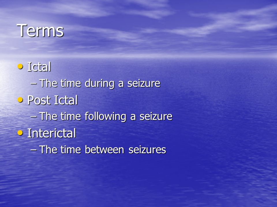 Terms Ictal Post Ictal Interictal The time during a seizure