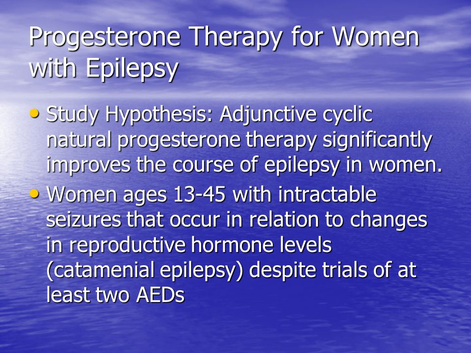Progesterone Therapy for Women with Epilepsy
