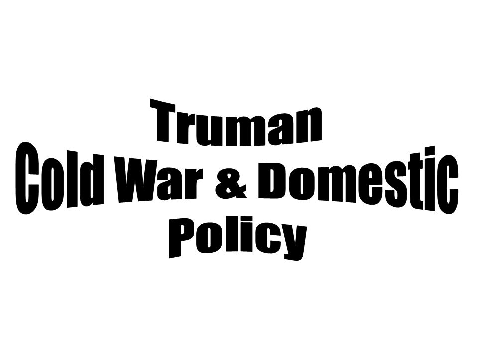 Truman Cold War & Domestic Policy