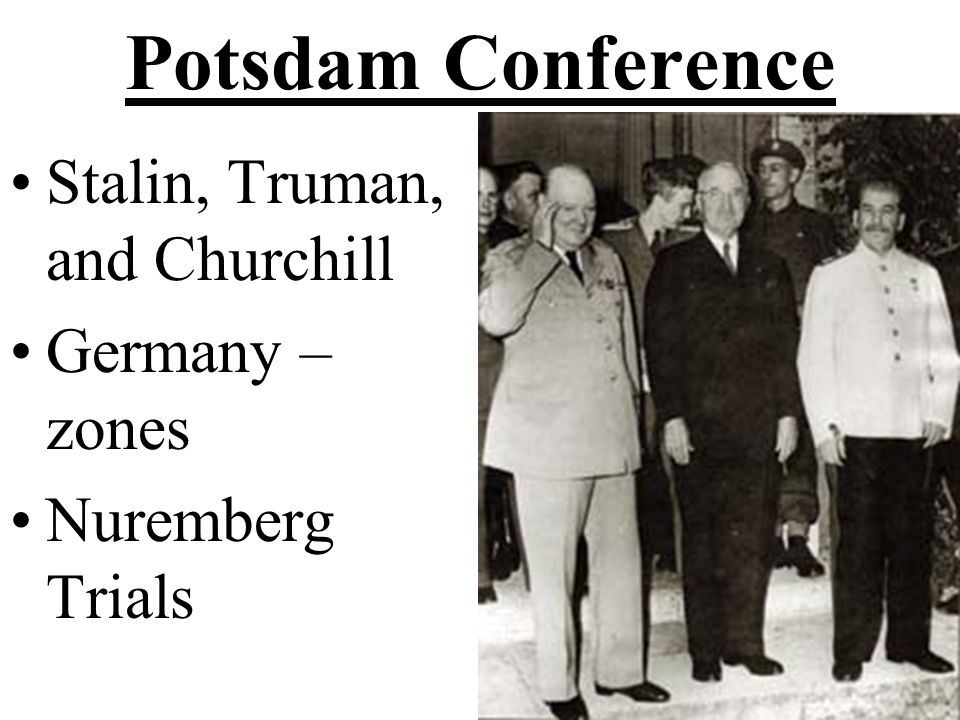 Potsdam Conference Stalin, Truman, and Churchill Germany – zones