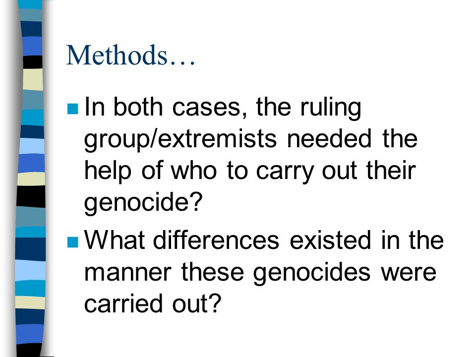 Methods… In both cases, the ruling group/extremists needed the help of who to carry out their genocide