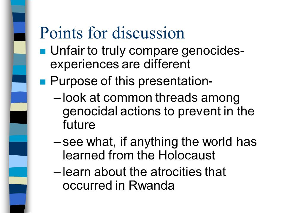 Points for discussion Unfair to truly compare genocides- experiences are different. Purpose of this presentation-