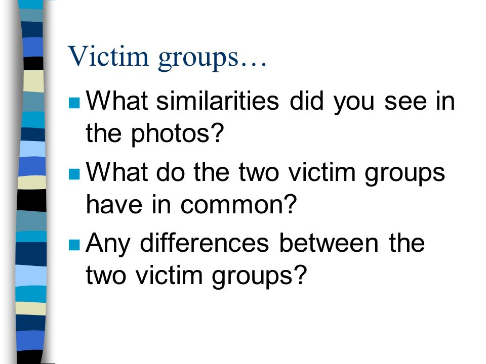 Victim groups… What similarities did you see in the photos