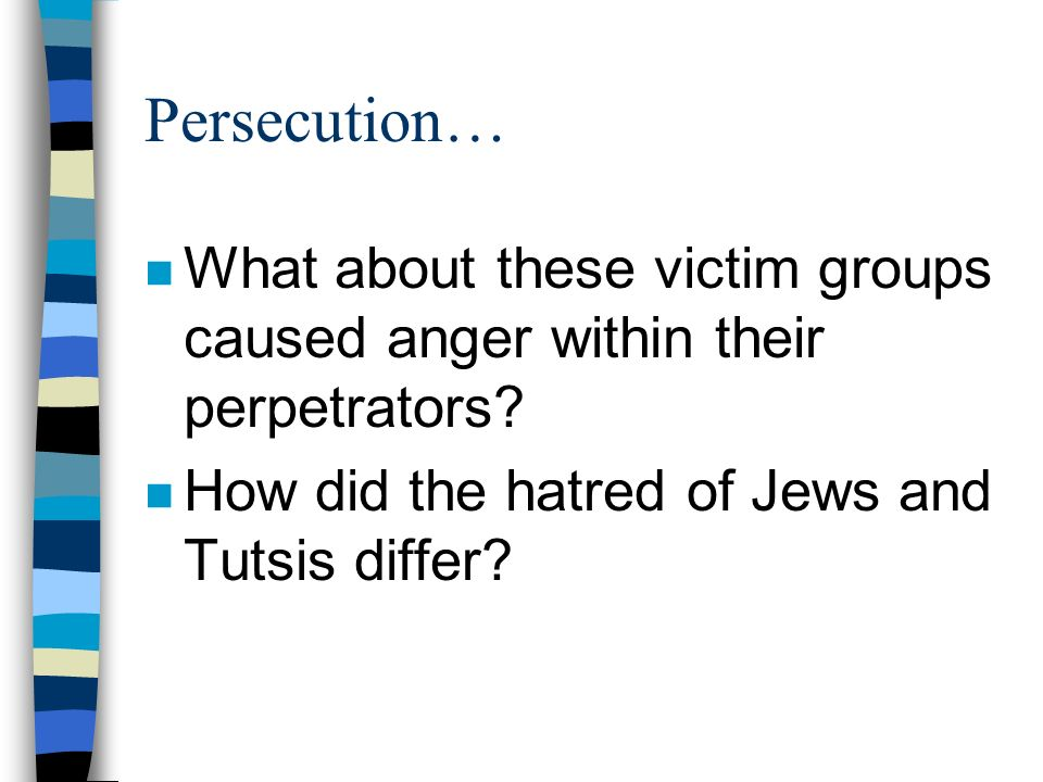 Persecution… What about these victim groups caused anger within their perpetrators.