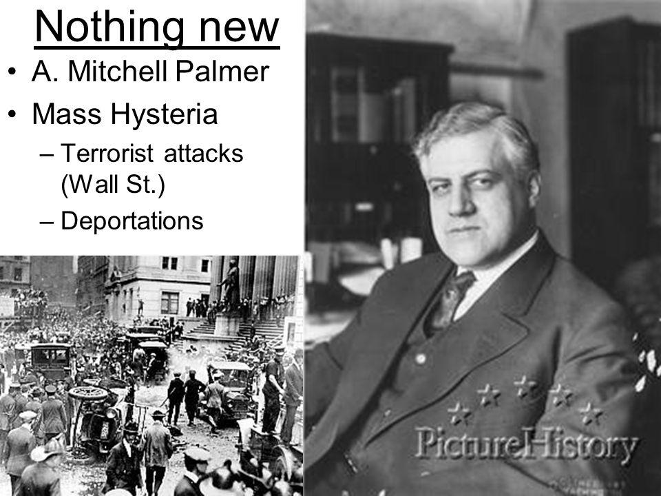 Nothing new A. Mitchell Palmer Mass Hysteria