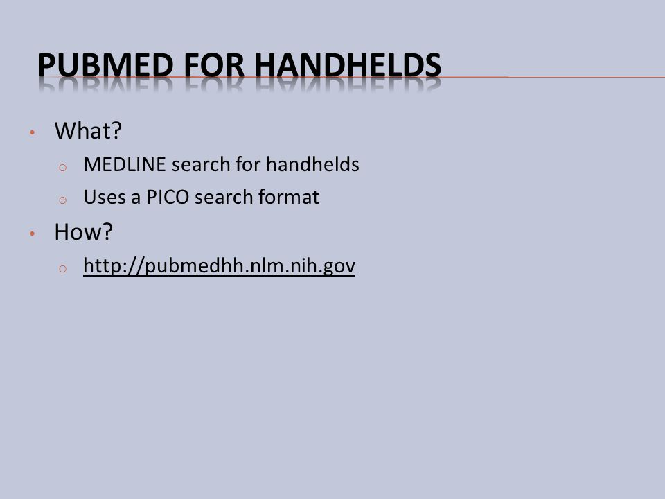PubMed for handhelds What How MEDLINE search for handhelds