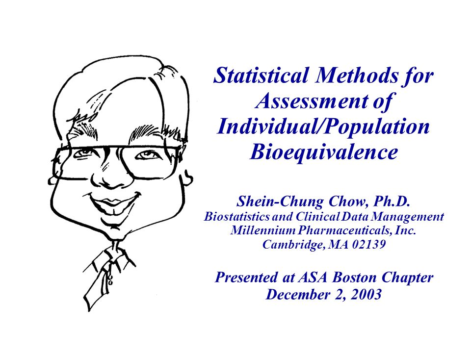 Statistical Methods for Assessment of Individual/Population Bioequivalence Shein-Chung Chow, Ph.D.