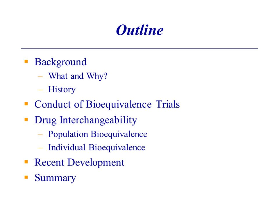 Outline Background Conduct of Bioequivalence Trials
