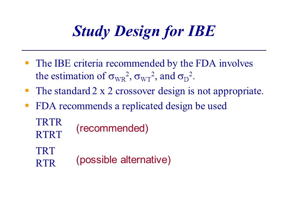Study Design for IBE The IBE criteria recommended by the FDA involves the estimation of sWR2, sWT2, and sD2.