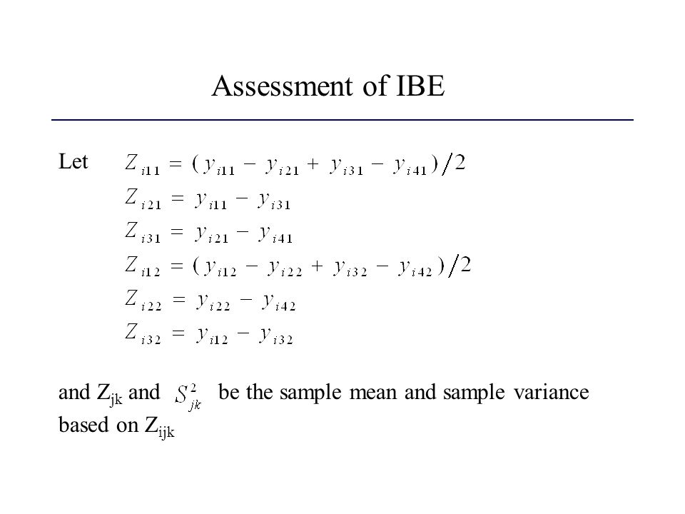 Assessment of IBE Let and Zjk and be the sample mean and sample variance based on Zijk
