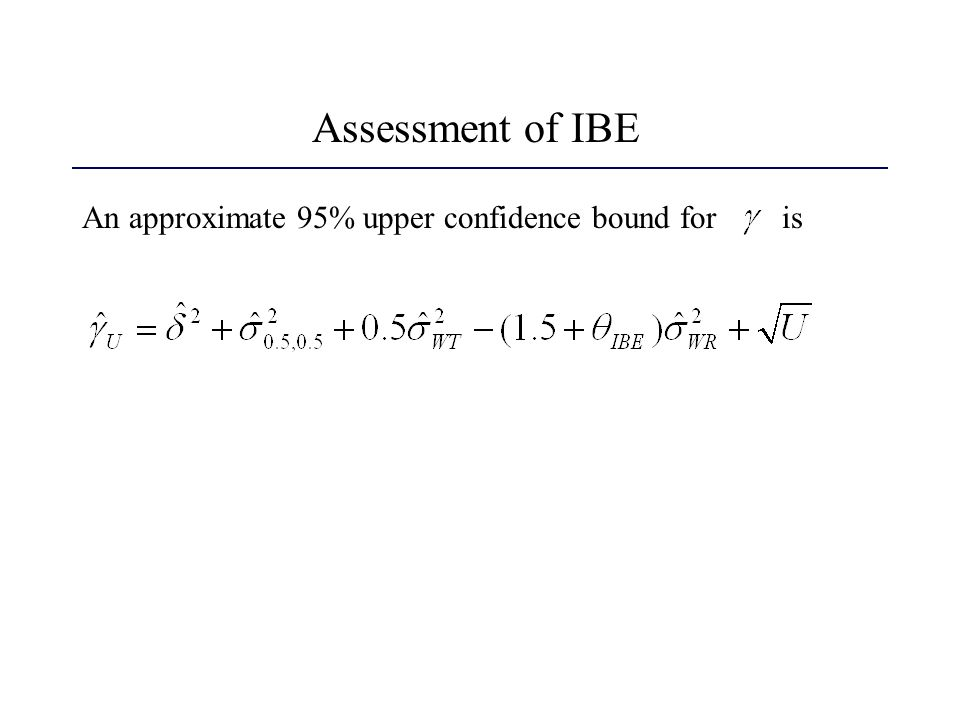 Assessment of IBE An approximate 95% upper confidence bound for is