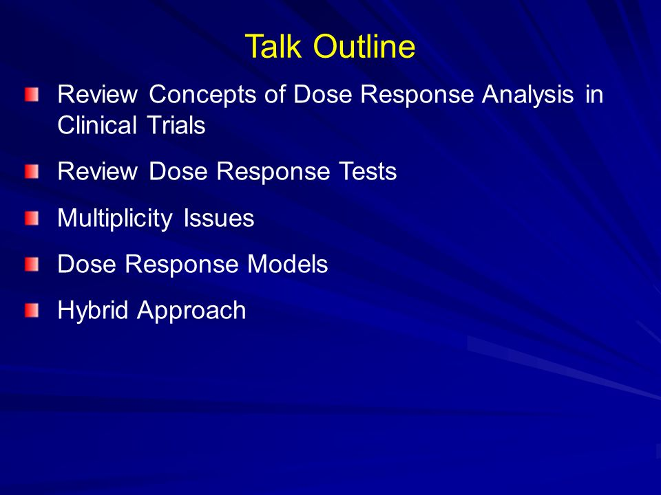 Talk Outline Review Concepts of Dose Response Analysis in Clinical Trials. Review Dose Response Tests.