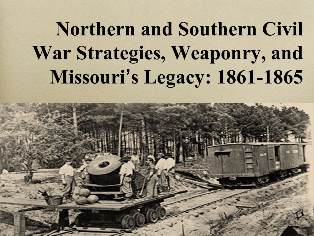 Northern and Southern Civil War Strategies, Weaponry, and Missouri's Legacy: 1861-1865